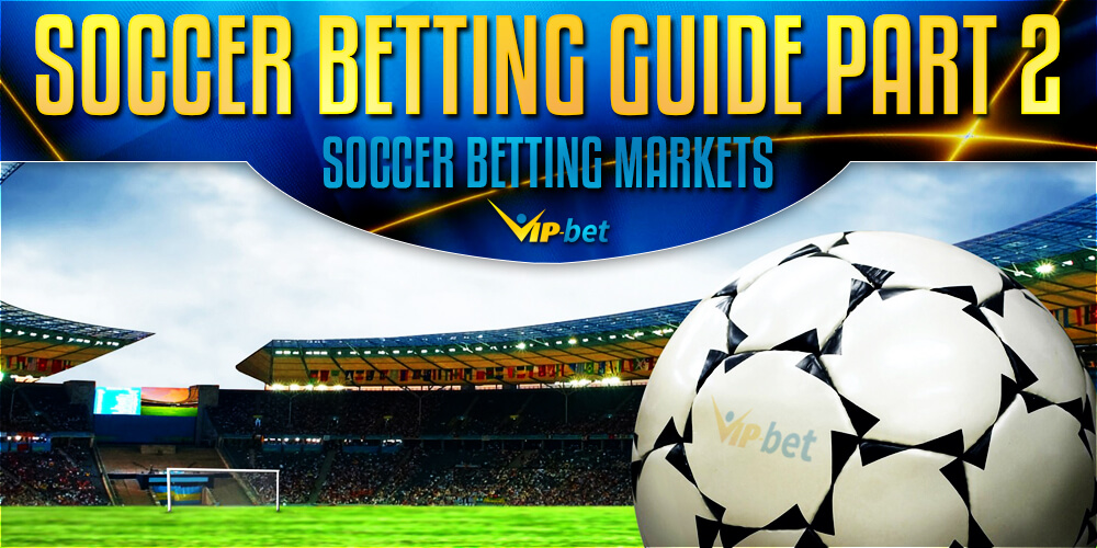 Football Betting Explained I Soccer Betting Markets